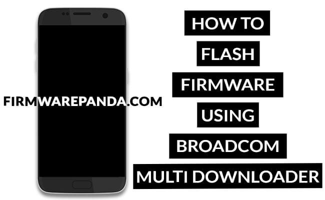 Flash Stock Firmware Broadcom MultiDownloader Tool - How to Flash Stock Firmware using Broadcom MultiDownloader Tool