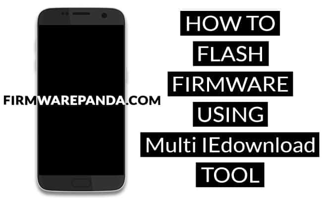 Flash Stock Firmware Multi IEdownload Tool - How to Flash RDA Bin ROM using Multi IEdownload Tool