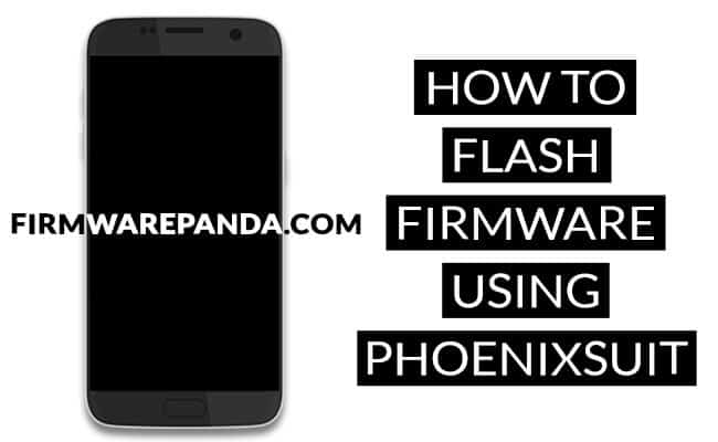 Flash Stock Firmware PhoenixSuit - How to Flash Stock ROM using PhoenixSuit