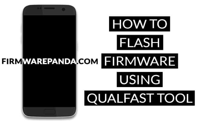 Flash Stock Firmware Qualfast Tool - How to Flash Stock ROM using Qualfast Tool